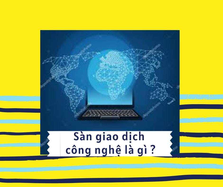 Sàn giao dịch công nghệ là gì?