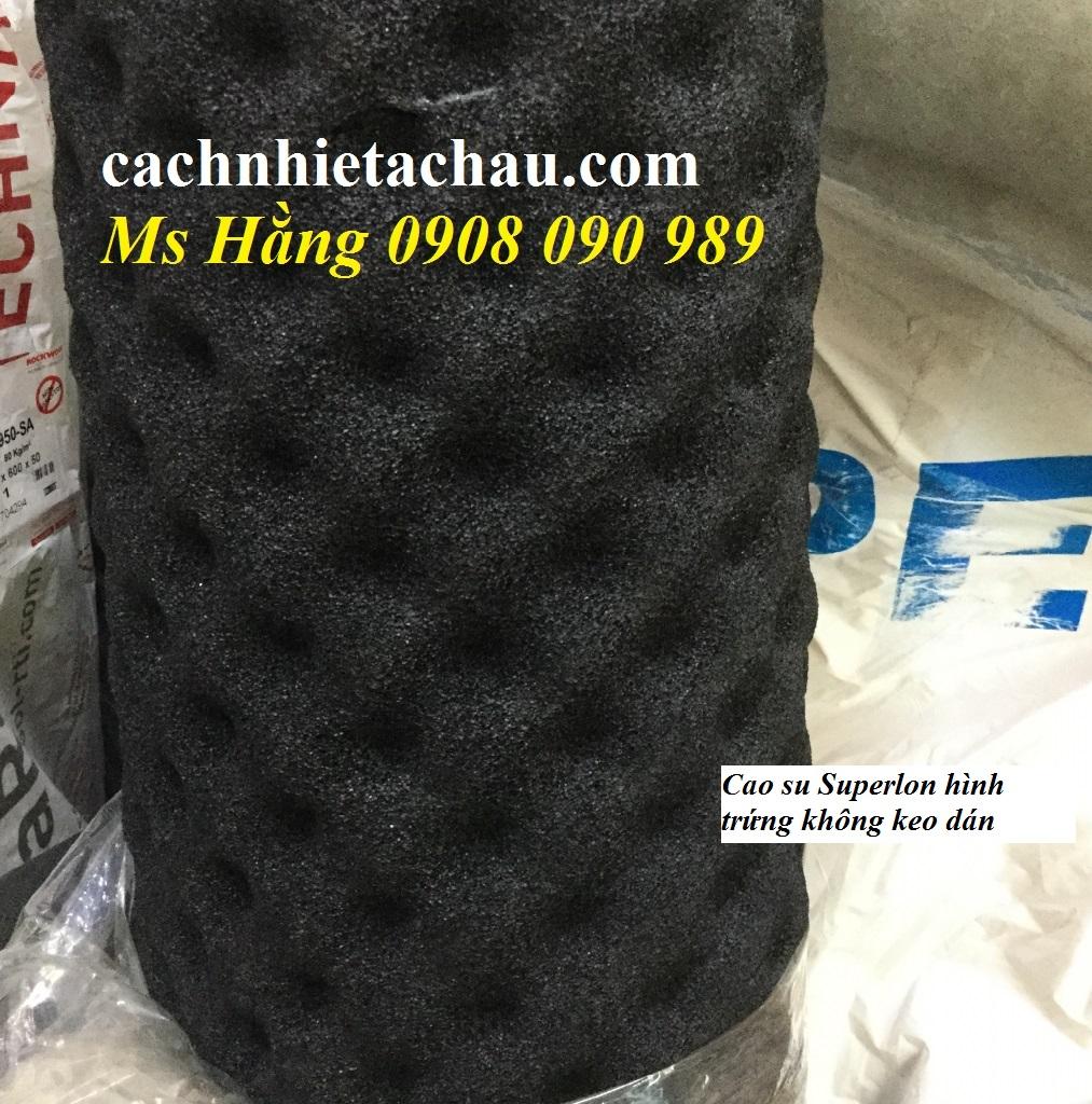 Cao su hình trứng hột gà nhãn hiệu Superlon của Malaysia cách nhiệt lạnh, tiêu âm